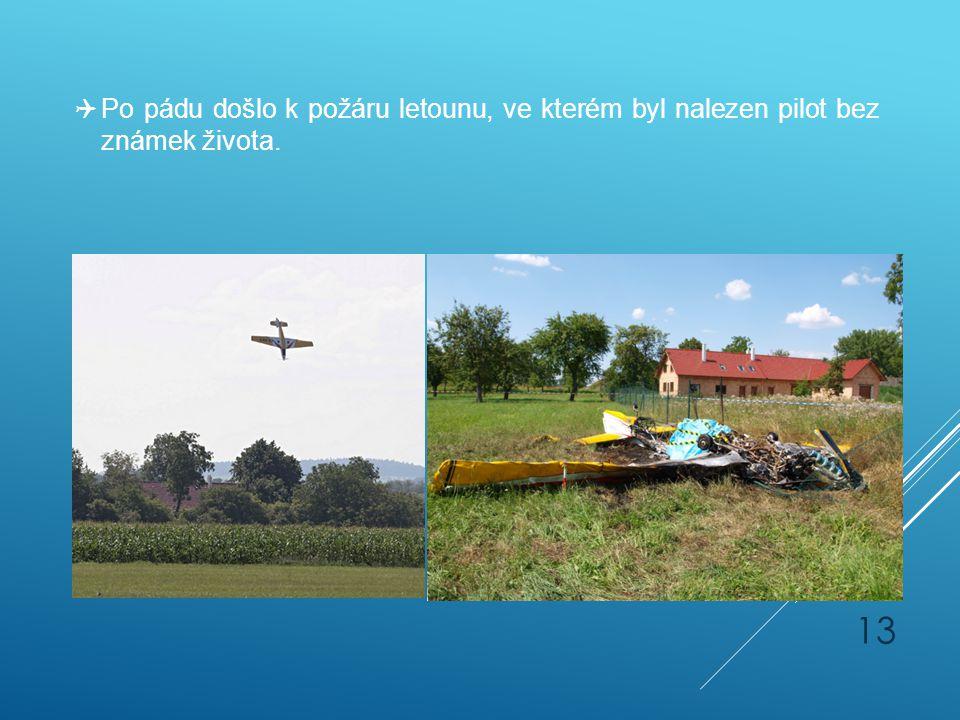  Po pádu došlo k požáru letounu, ve kterém byl nalezen pilot bez známek života. 13