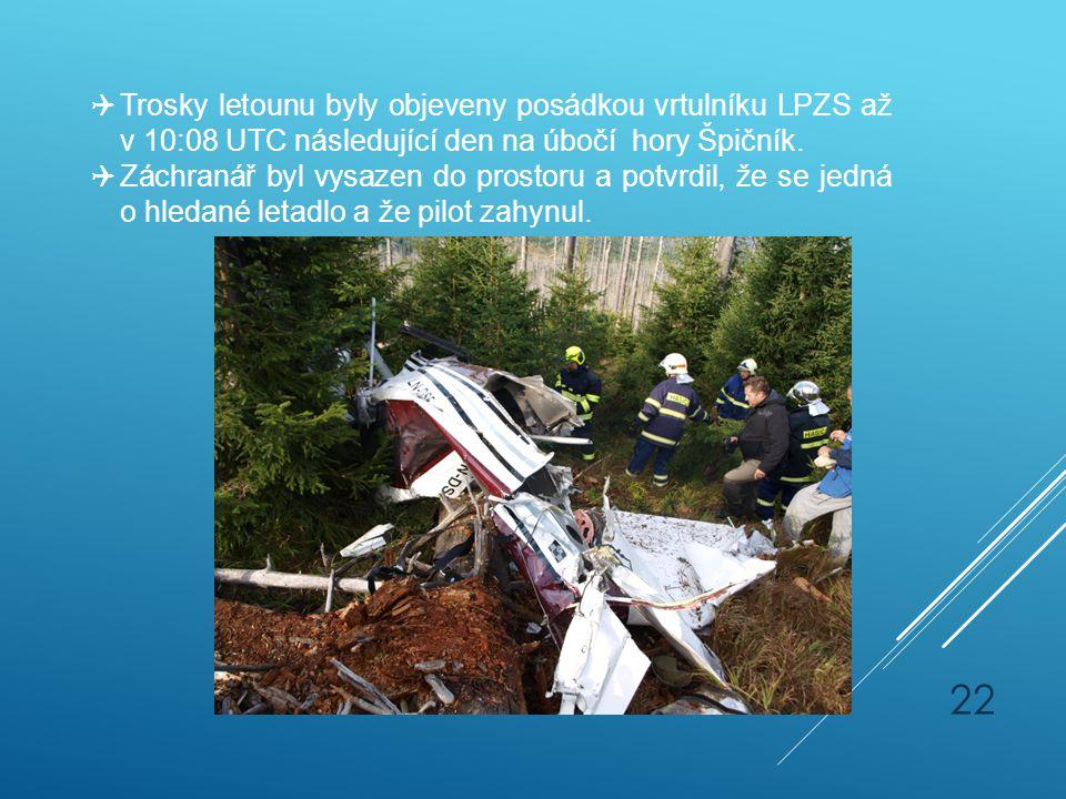  Trosky letounu byly objeveny posádkou vrtulníku LPZS až v 10:08 UTC následující den na úbočí hory Špičník.  Záchranář byl vysazen do prostoru a pot
