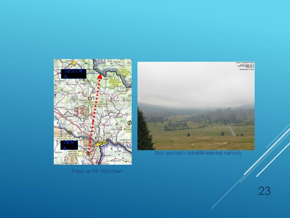 Trasa ve FIR München Stav počasí v lokalitě letecké nehody 16:0 6 16:17:4 5 23
