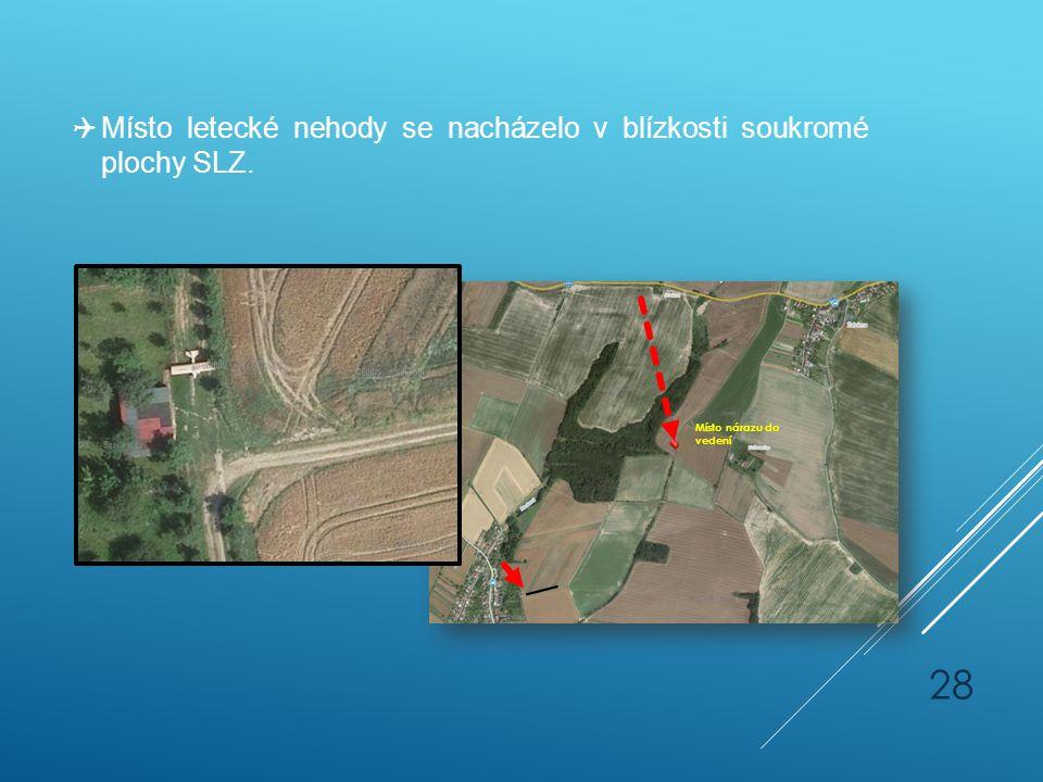 Místo letecké nehody se nacházelo v blízkosti soukromé plochy SLZ. Místo nárazu do vedení 28