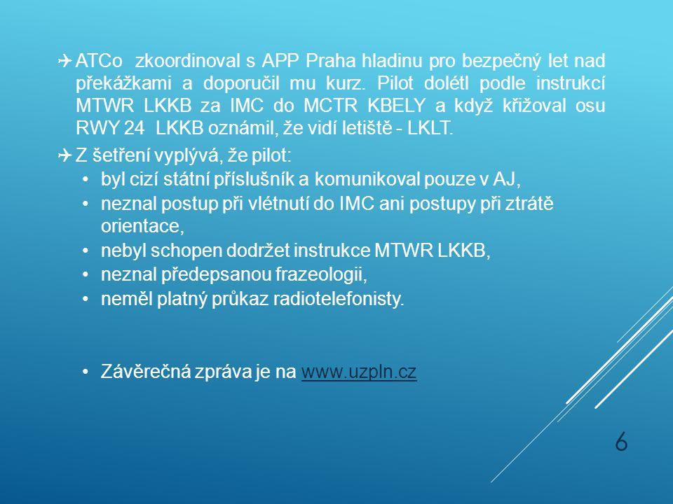  ATCo zkoordinoval s APP Praha hladinu pro bezpečný let nad překážkami a doporučil mu kurz. Pilot dolétl podle instrukcí MTWR LKKB za IMC do MCTR KBE
