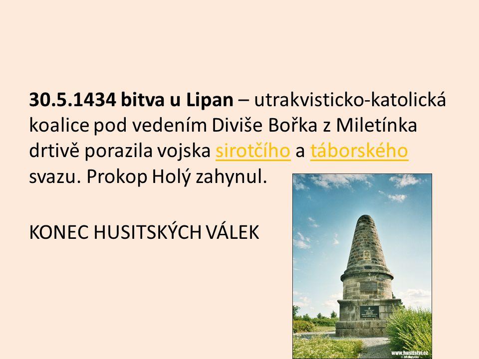 30.5.1434 bitva u Lipan – utrakvisticko-katolická koalice pod vedením Diviše Bořka z Miletínka drtivě porazila vojska sirotčího a táborského svazu. Pr