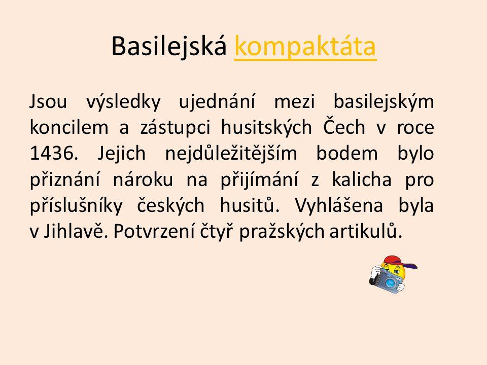 Basilejská kompaktátakompaktáta Jsou výsledky ujednání mezi basilejským koncilem a zástupci husitských Čech v roce 1436. Jejich nejdůležitějším bodem