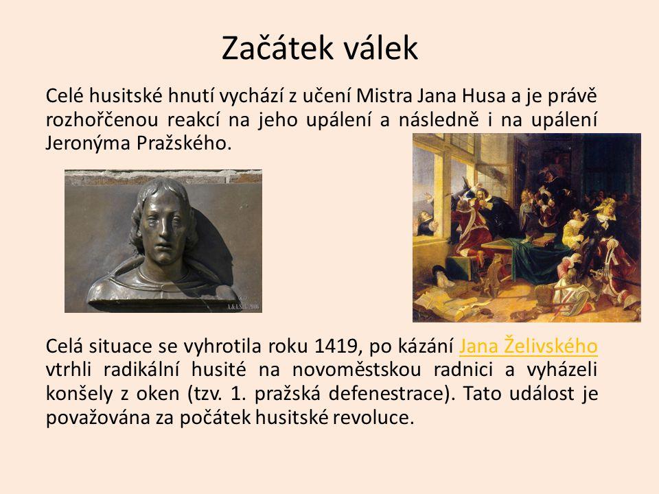 Začátek válek Celé husitské hnutí vychází z učení Mistra Jana Husa a je právě rozhořčenou reakcí na jeho upálení a následně i na upálení Jeronýma Praž