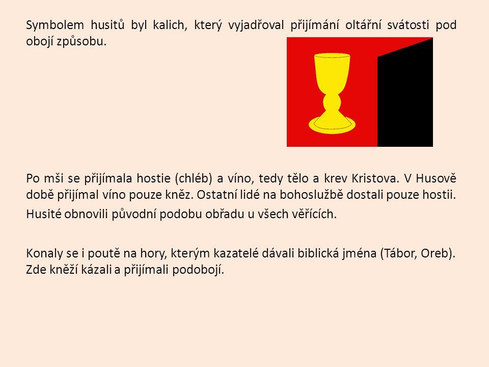 Symbolem husitů byl kalich, který vyjadřoval přijímání oltářní svátosti pod obojí způsobu. Po mši se přijímala hostie (chléb) a víno, tedy tělo a krev