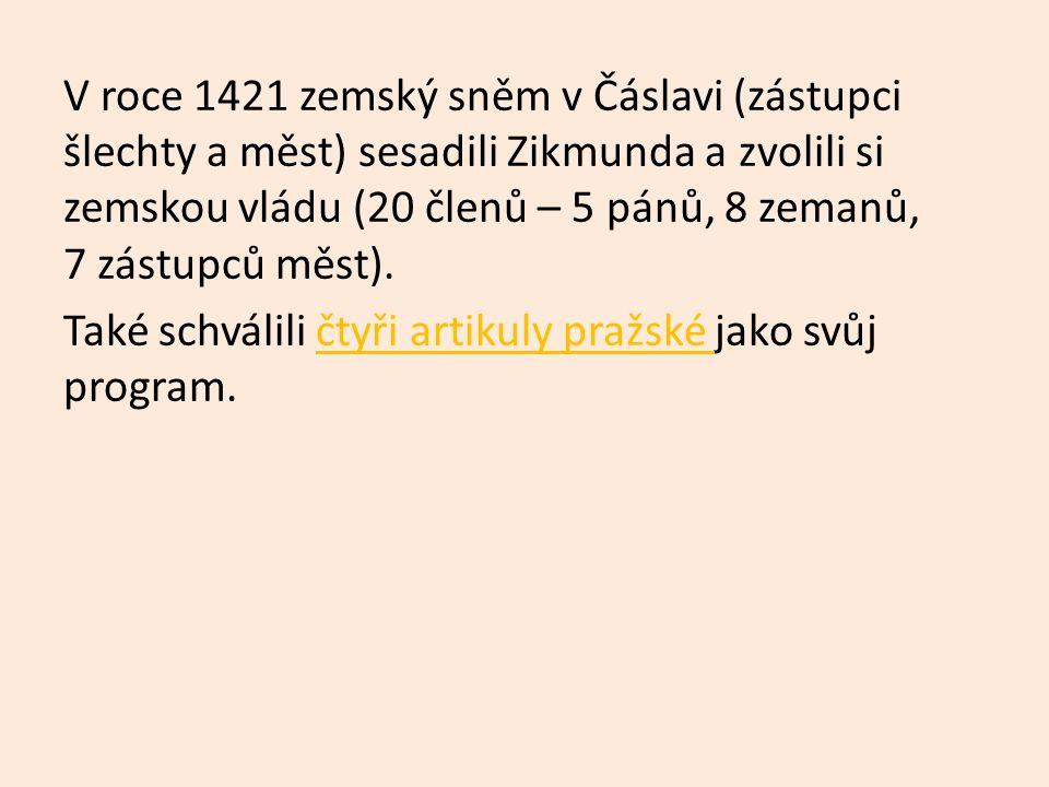 V roce 1421 zemský sněm v Čáslavi (zástupci šlechty a měst) sesadili Zikmunda a zvolili si zemskou vládu (20 členů – 5 pánů, 8 zemanů, 7 zástupců měst