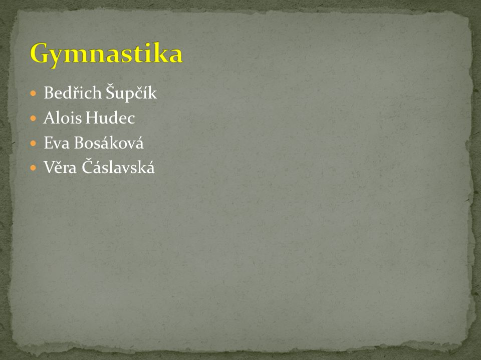 Bedřich Šupčík Alois Hudec Eva Bosáková Věra Čáslavská