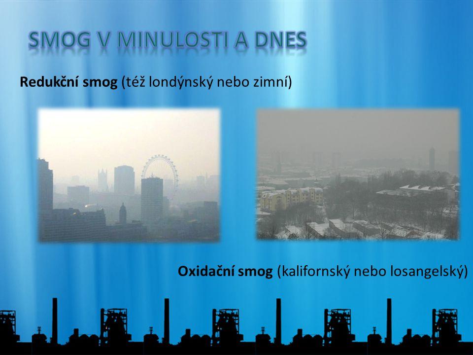 Redukční smog (též londýnský nebo zimní) Oxidační smog (kalifornský nebo losangelský)