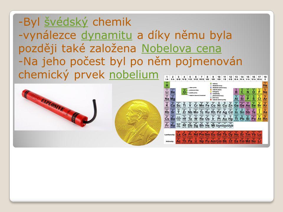 -Byl švédský chemikšvédský -vynálezce dynamitu a díky němu byla později také založena Nobelova cenadynamituNobelova cena -Na jeho počest byl po něm po