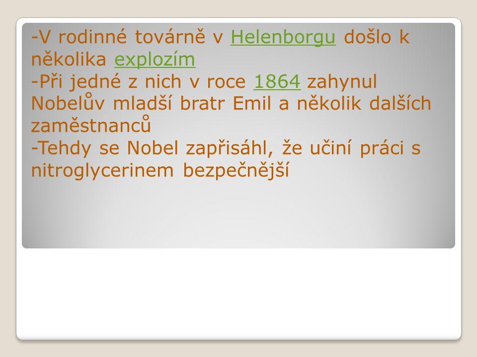 -V rodinné továrně v Helenborgu došlo k několika explozímHelenborguexplozím -Při jedné z nich v roce 1864 zahynul Nobelův mladší bratr Emil a několik