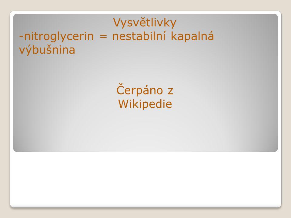Vysvětlivky -nitroglycerin = nestabilní kapalná výbušnina Čerpáno z Wikipedie