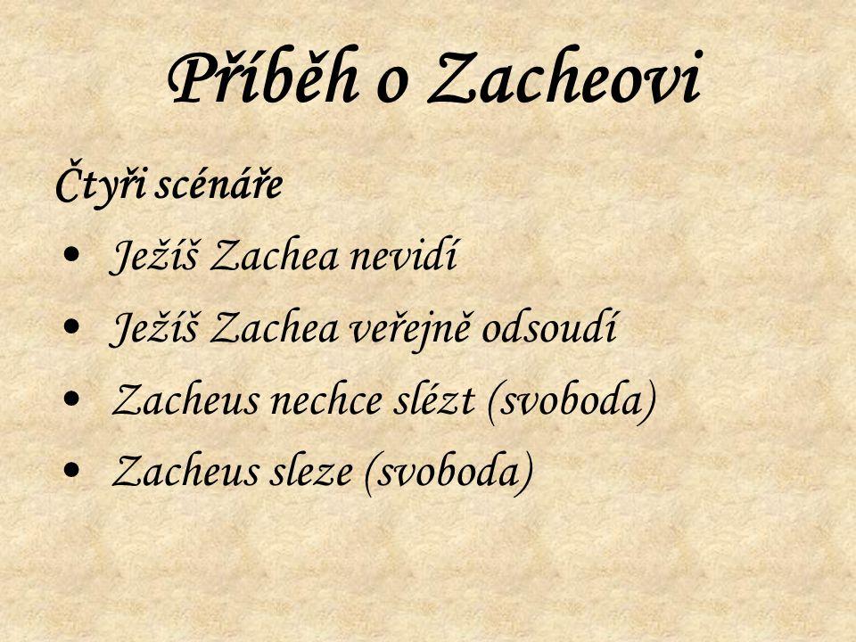 Příběh o Zacheovi Čtyři scénáře Ježíš Zachea nevidí Ježíš Zachea veřejně odsoudí Zacheus nechce slézt (svoboda) Zacheus sleze (svoboda)
