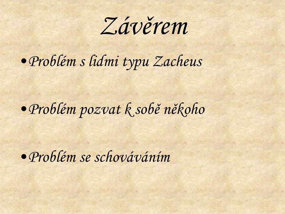 Závěrem Problém s lidmi typu Zacheus Problém pozvat k sobě někoho Problém se schováváním