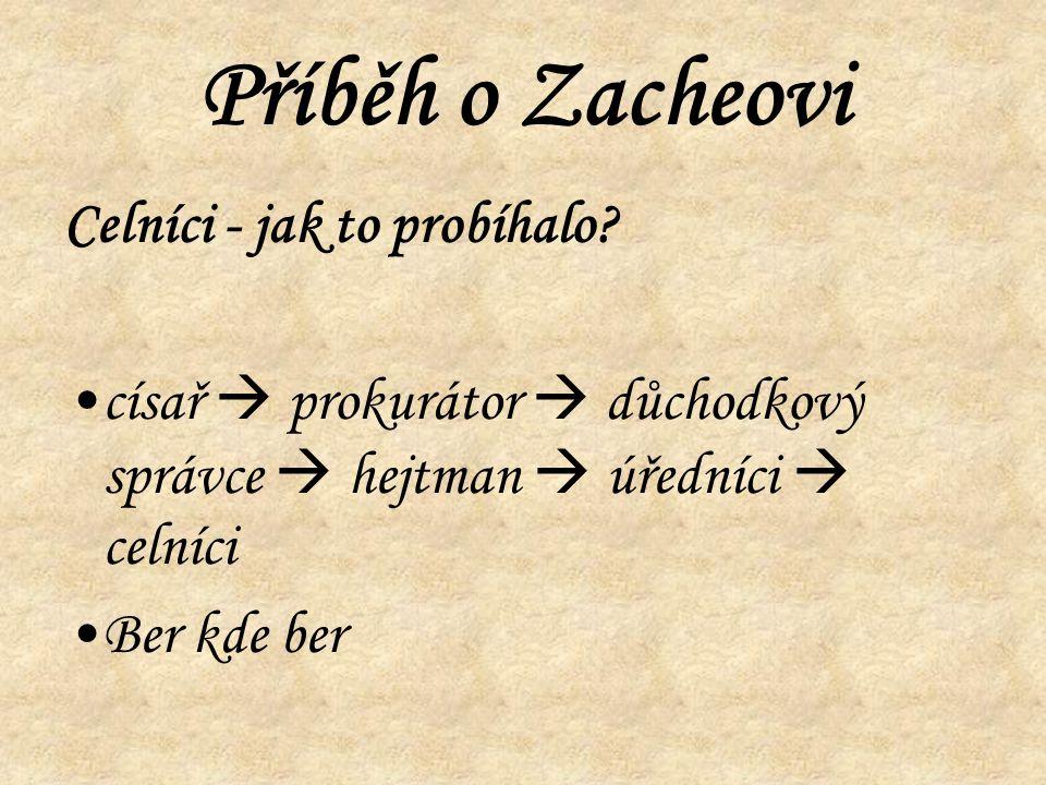 Příběh o Zacheovi Celníci - jak to probíhalo? císař  prokurátor  důchodkový správce  hejtman  úředníci  celníci Ber kde ber