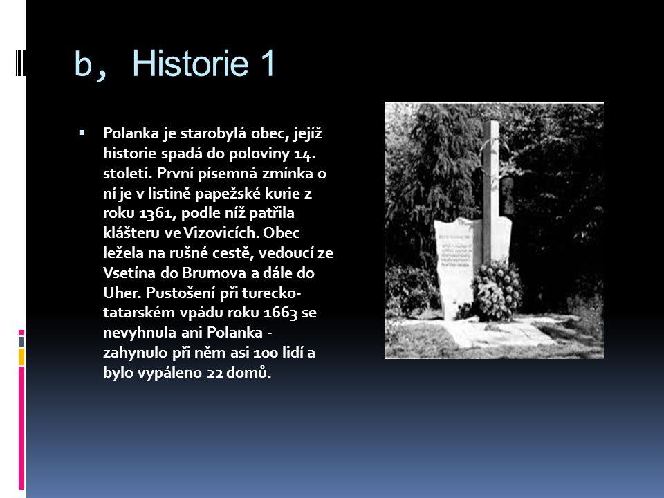 b, Historie 1  Polanka je starobylá obec, jejíž historie spadá do poloviny 14.