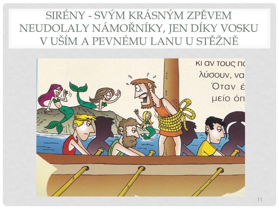SIRÉNY - SVÝM KRÁSNÝM ZPĚVEM NEUDOLALY NÁMOŘNÍKY, JEN DÍKY VOSKU V UŠÍM A PEVNÉMU LANU U STĚŽNĚ 11