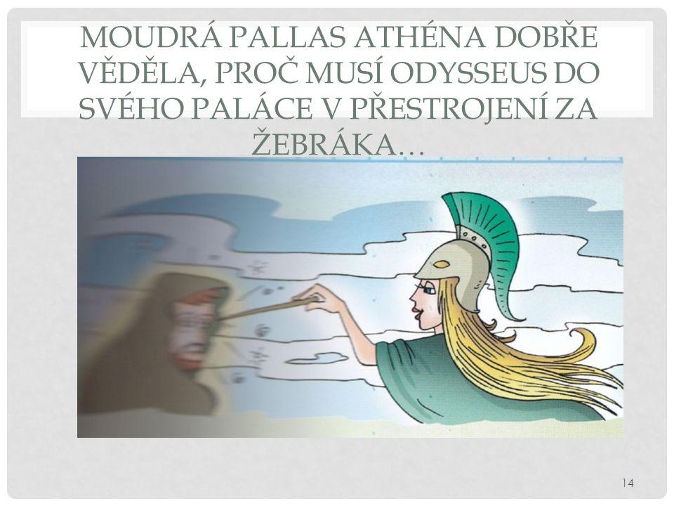 MOUDRÁ PALLAS ATHÉNA DOBŘE VĚDĚLA, PROČ MUSÍ ODYSSEUS DO SVÉHO PALÁCE V PŘESTROJENÍ ZA ŽEBRÁKA… 14