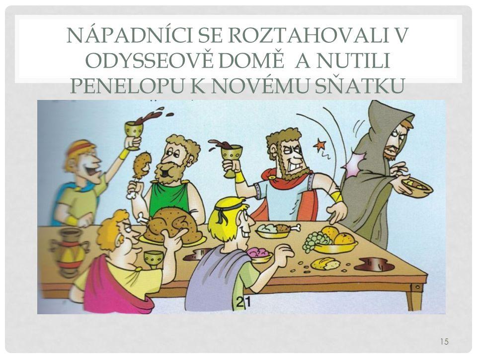 NÁPADNÍCI SE ROZTAHOVALI V ODYSSEOVĚ DOMĚ A NUTILI PENELOPU K NOVÉMU SŇATKU 15