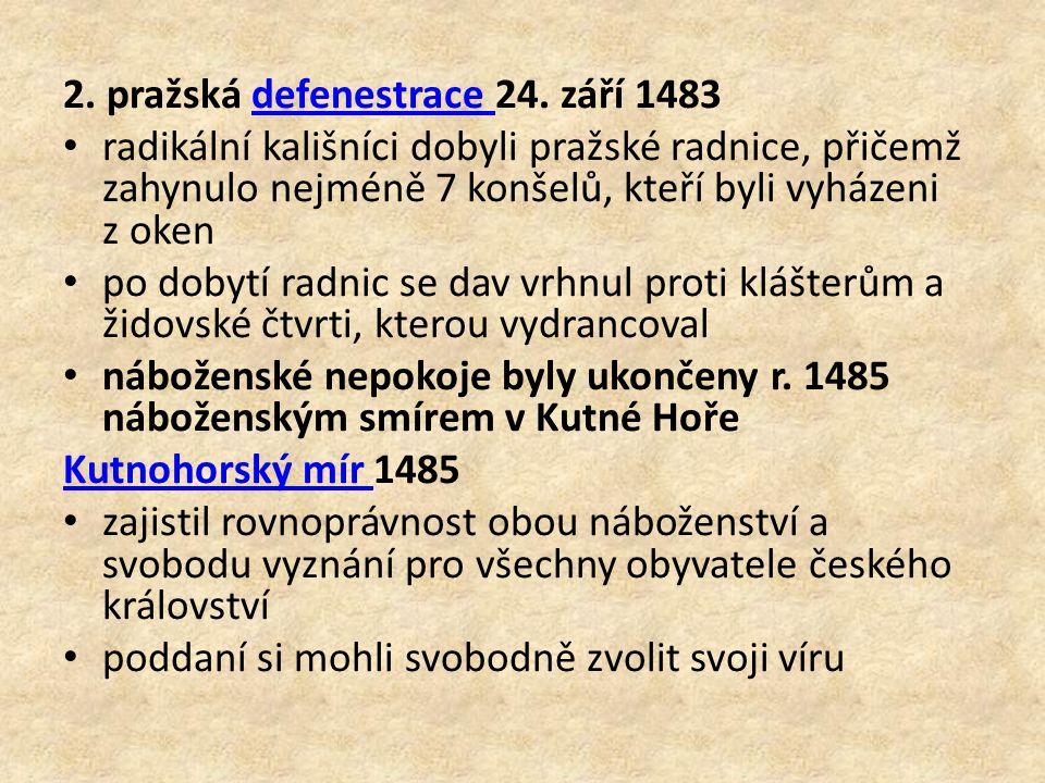 2. pražská defenestrace 24. září 1483defenestrace radikální kališníci dobyli pražské radnice, přičemž zahynulo nejméně 7 konšelů, kteří byli vyházeni