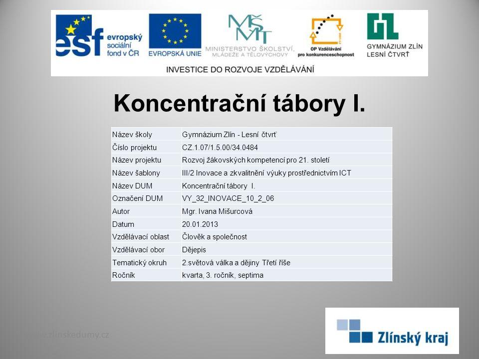 Koncentrační tábory I. www.zlinskedumy.cz Název školyGymnázium Zlín - Lesní čtvrť Číslo projektuCZ.1.07/1.5.00/34.0484 Název projektuRozvoj žákovských