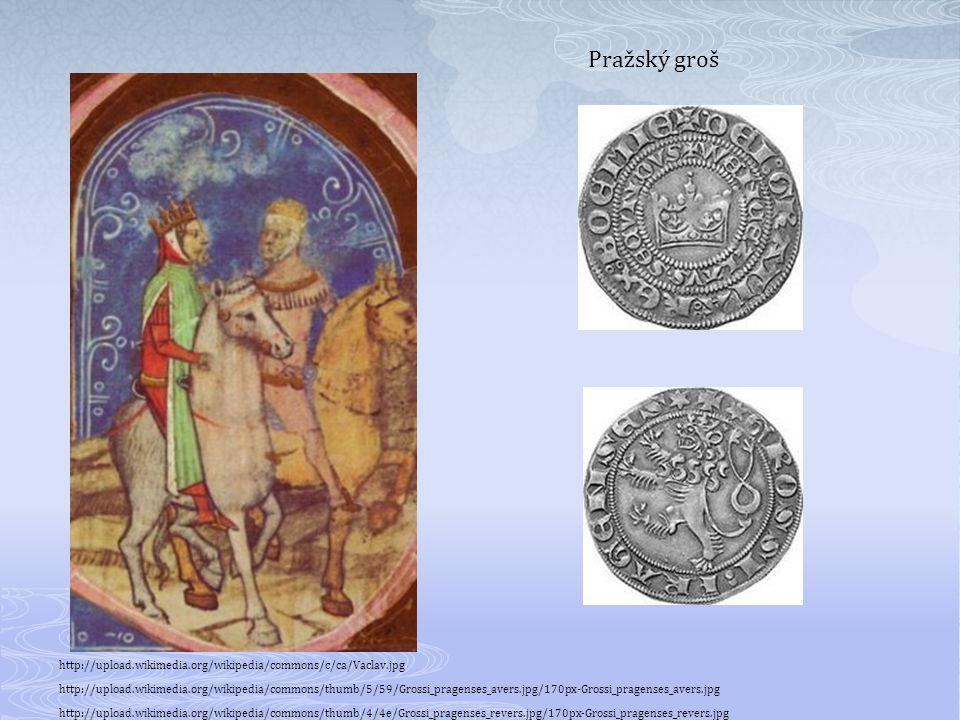 http://upload.wikimedia.org/wikipedia/commons/c/ca/Vaclav.jpg http://upload.wikimedia.org/wikipedia/commons/thumb/5/59/Grossi_pragenses_avers.jpg/170px-Grossi_pragenses_avers.jpg http://upload.wikimedia.org/wikipedia/commons/thumb/4/4e/Grossi_pragenses_revers.jpg/170px-Grossi_pragenses_revers.jpg Pražský groš