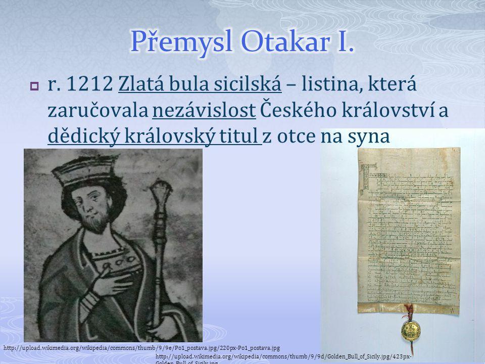  r. 1212 Zlatá bula sicilská – listina, která zaručovala nezávislost Českého království a dědický královský titul z otce na syna http://upload.wikime