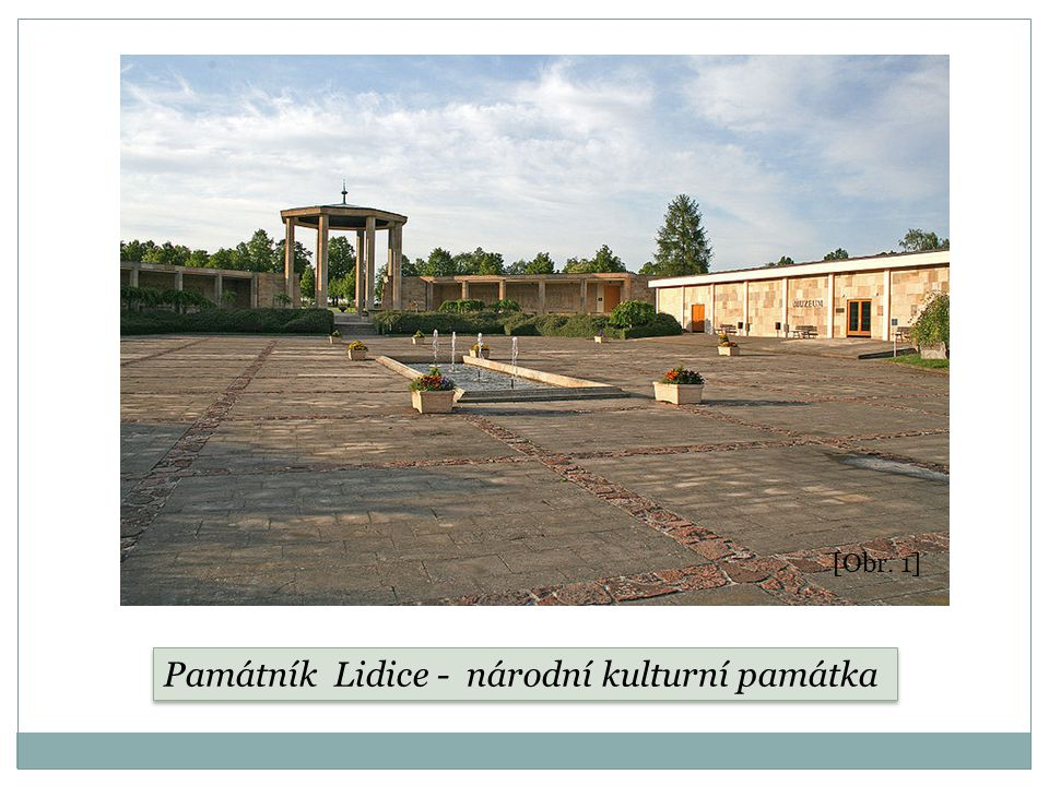Památník Lidice - národní kulturní památka [Obr. 1]