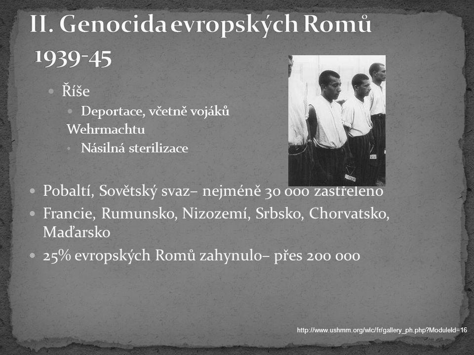 Říše Deportace, včetně vojáků Wehrmachtu Násilná sterilizace Pobaltí, Sovětský svaz– nejméně 30 000 zastřeleno Francie, Rumunsko, Nizozemí, Srbsko, Chorvatsko, Maďarsko 25% evropských Romů zahynulo– přes 200 000 http://www.ushmm.org/wlc/fr/gallery_ph.php ModuleId=16