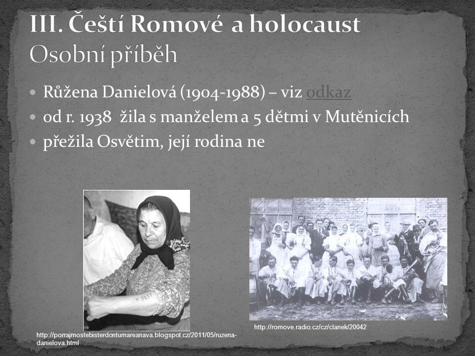 Růžena Danielová (1904-1988) – viz odkazodkaz od r. 1938 žila s manželem a 5 dětmi v Mutěnicích přežila Osvětim, její rodina ne http://porrajmostebist