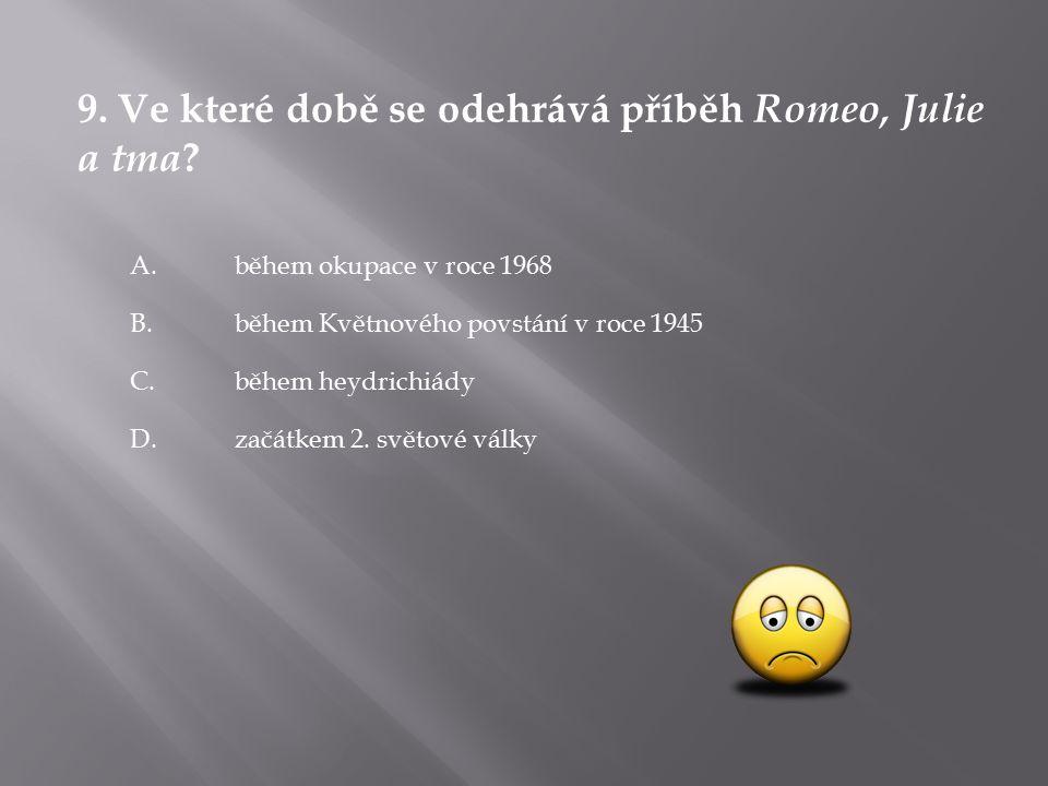 9. Ve které době se odehrává příběh Romeo, Julie a tma .