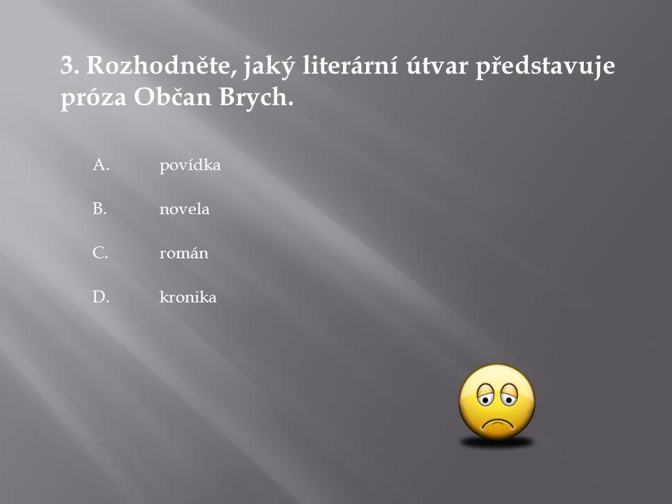 3. Rozhodněte, jaký literární útvar představuje próza Občan Brych.