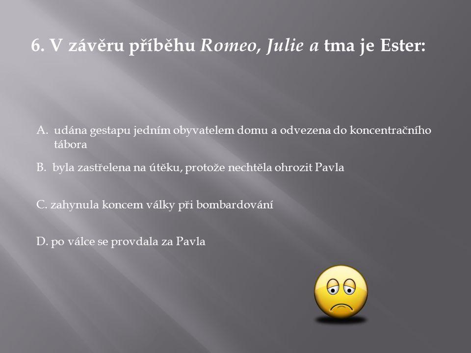 6. V závěru příběhu Romeo, Julie a tma je Ester: D.