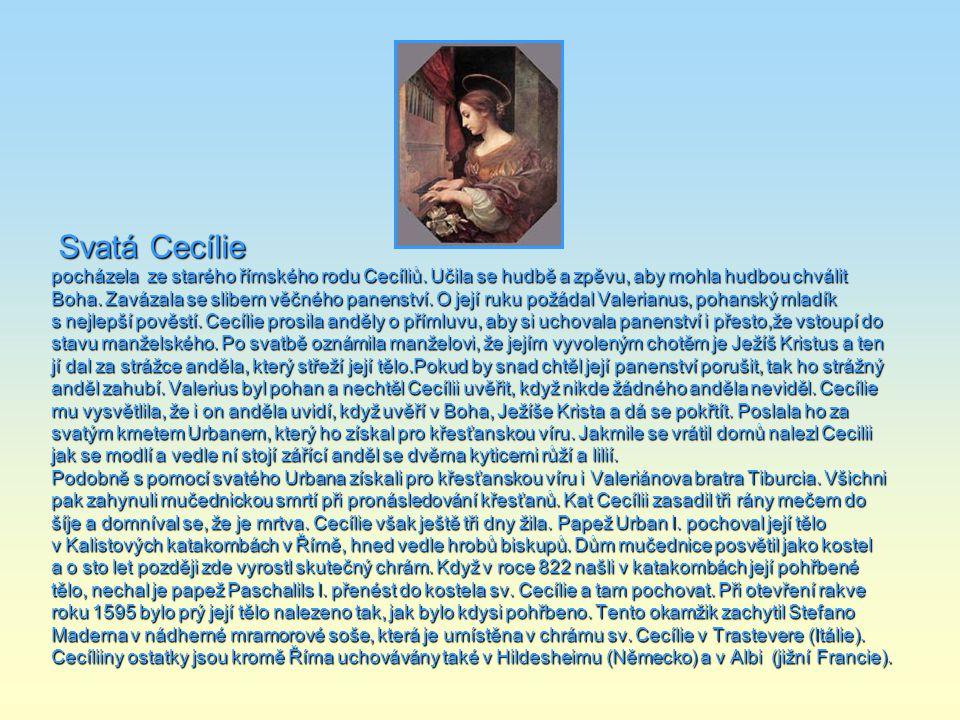 Svatá Cecílie Svatá Cecílie pocházela ze starého římského rodu Cecíliů.