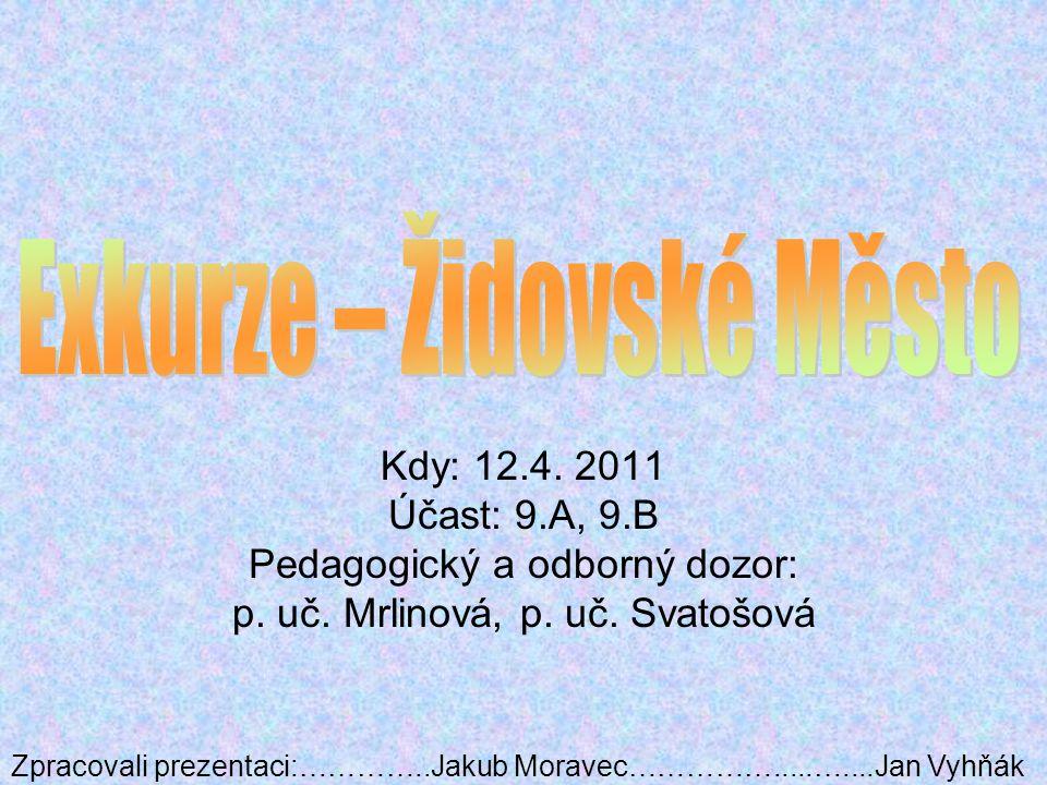 Kdy: 12.4. 2011 Účast: 9.A, 9.B Pedagogický a odborný dozor: p.