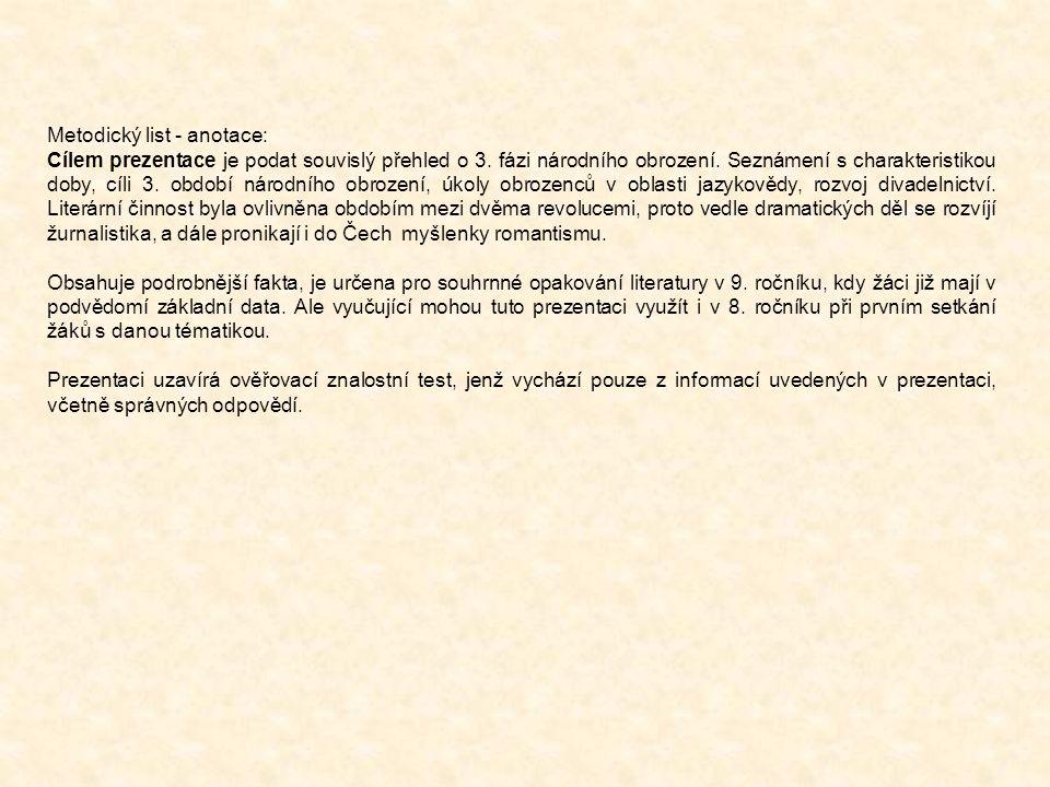 Metodický list - anotace: Cílem prezentace je podat souvislý přehled o 3. fázi národního obrození. Seznámení s charakteristikou doby, cíli 3. období n
