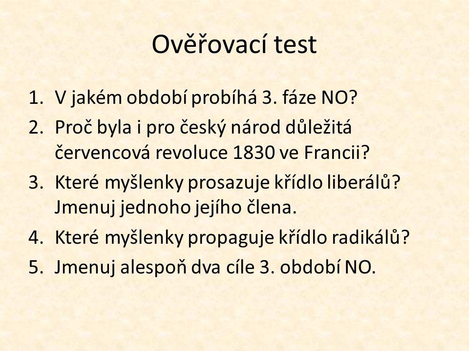 Ověřovací test 1.V jakém období probíhá 3. fáze NO? 2.Proč byla i pro český národ důležitá červencová revoluce 1830 ve Francii? 3.Které myšlenky prosa