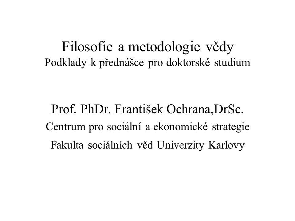 Filosofie a metodologie vědy Podklady k přednášce pro doktorské studium Prof.
