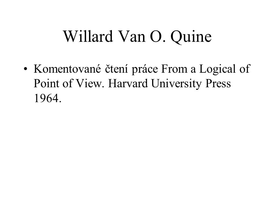 Willard Van O.Quine Komentované čtení práce From a Logical of Point of View.
