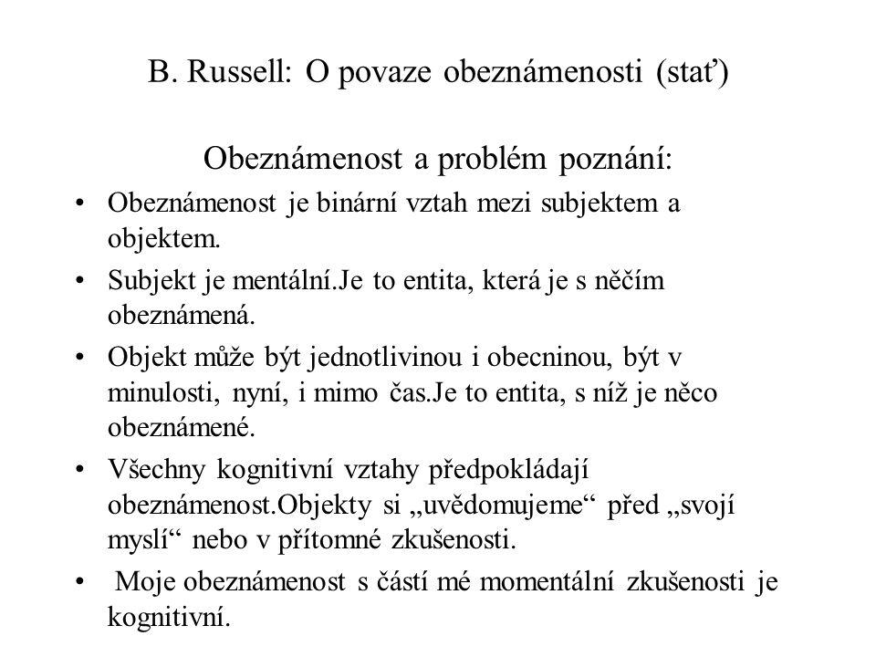 B. Russell: O povaze obeznámenosti (stať) Obeznámenost a problém poznání: Obeznámenost je binární vztah mezi subjektem a objektem. Subjekt je mentální