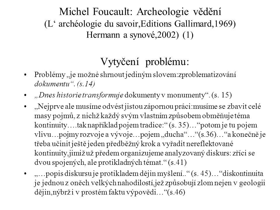 """Michel Foucault: Archeologie vědění (L' archéologie du savoir,Editions Gallimard,1969) Hermann a synové,2002) (1) Vytyčení problému: Problémy """"je možné shrnout jediným slovem:zproblematizování dokumentu ."""
