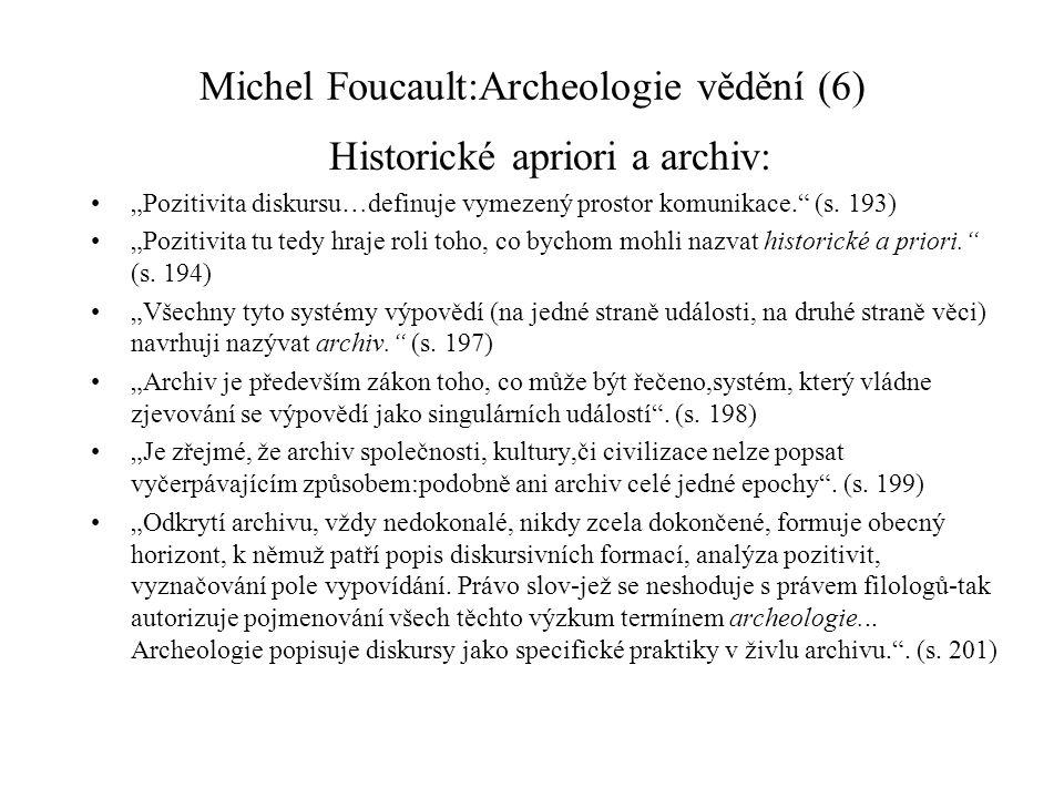 """Michel Foucault:Archeologie vědění (6) Historické apriori a archiv: """"Pozitivita diskursu…definuje vymezený prostor komunikace. (s."""