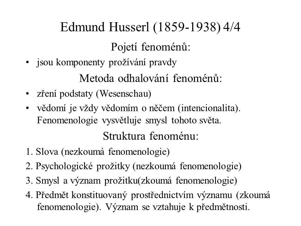 Edmund Husserl (1859-1938) 4/4 Pojetí fenoménů: jsou komponenty prožívání pravdy Metoda odhalování fenoménů: zření podstaty (Wesenschau) vědomí je vždy vědomím o něčem (intencionalita).