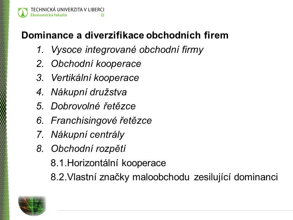 Dominance a diverzifikace obchodních firem 1.Vysoce integrované obchodní firmy 2.Obchodní kooperace 3.Vertikální kooperace 4.Nákupní družstva 5.Dobrov
