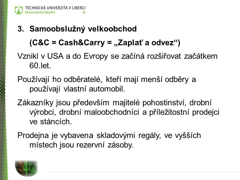 """3.Samoobslužný velkoobchod (C&C = Cash&Carry = """"Zaplať a odvez"""") Vznikl v USA a do Evropy se začíná rozšiřovat začátkem 60.let. Používají ho odběratel"""