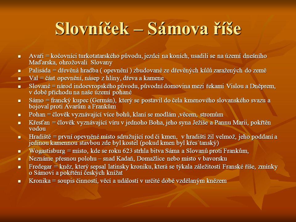 Slovníček – Sámova říše Avaři = kočovníci turkotatarského původu, jezdci na koních, usadili se na území dnešního Maďarska, ohrožovali Slovany Avaři =