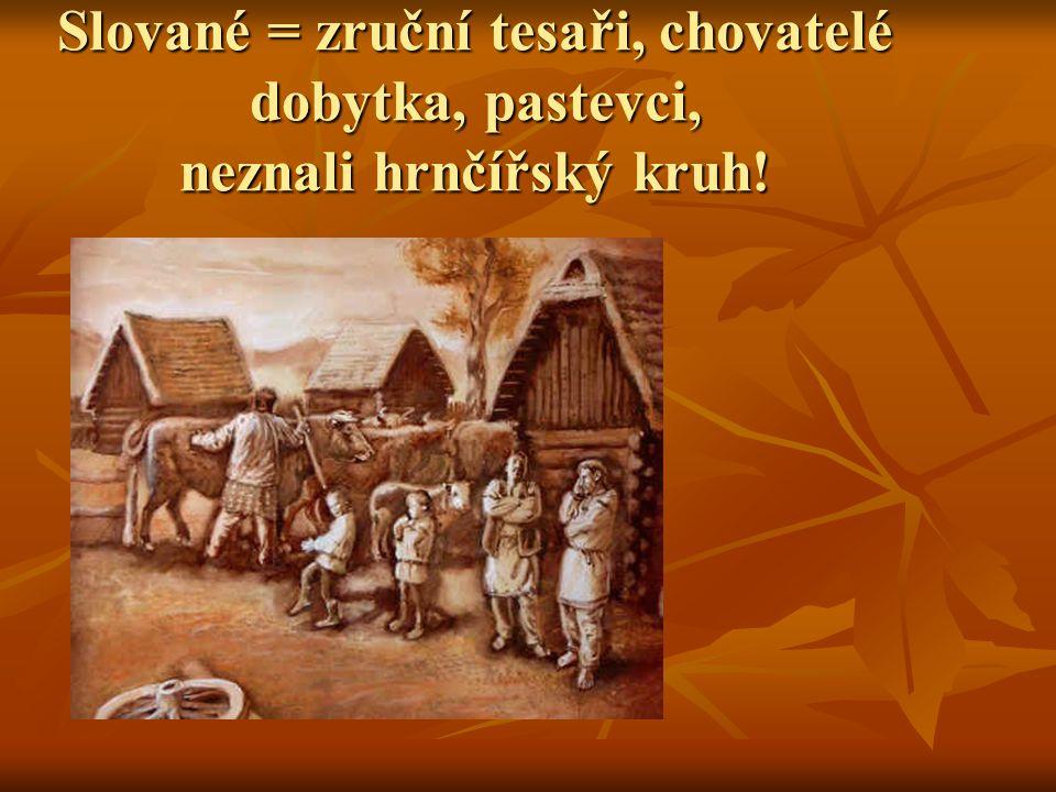 žádné písemné zprávy jen archeologické nálezy žádné písemné zprávy jen archeologické nálezy Slované se živili zemědělstvím Slované se živili zemědělstvím žili v opevněných hradištích na vyvýšeninách žili v opevněných hradištích na vyvýšeninách v hradištích žili řemeslníci, zpracovávalo se železo, vyráběla se keramika na hrnčířském kruhu v hradištích žili řemeslníci, zpracovávalo se železo, vyráběla se keramika na hrnčířském kruhu již v této době bohatí velmožové, nepracovali, žili z daní od rolníků již v této době bohatí velmožové, nepracovali, žili z daní od rolníků