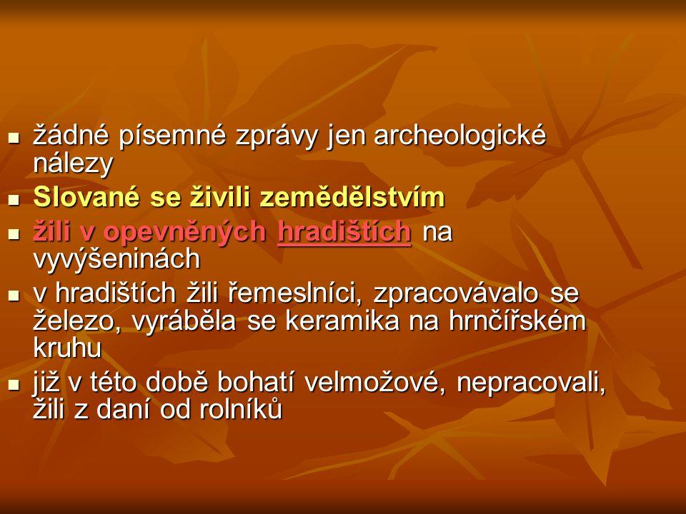 žádné písemné zprávy jen archeologické nálezy žádné písemné zprávy jen archeologické nálezy Slované se živili zemědělstvím Slované se živili zemědělst