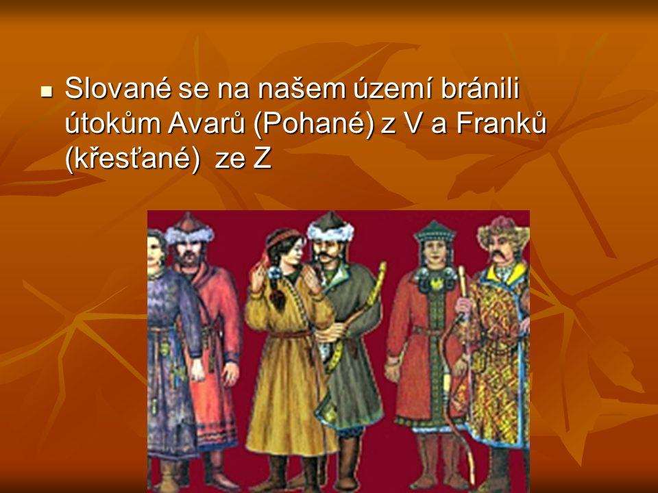 Slované se na našem území bránili útokům Avarů (Pohané) z V a Franků (křesťané) ze Z Slované se na našem území bránili útokům Avarů (Pohané) z V a Fra