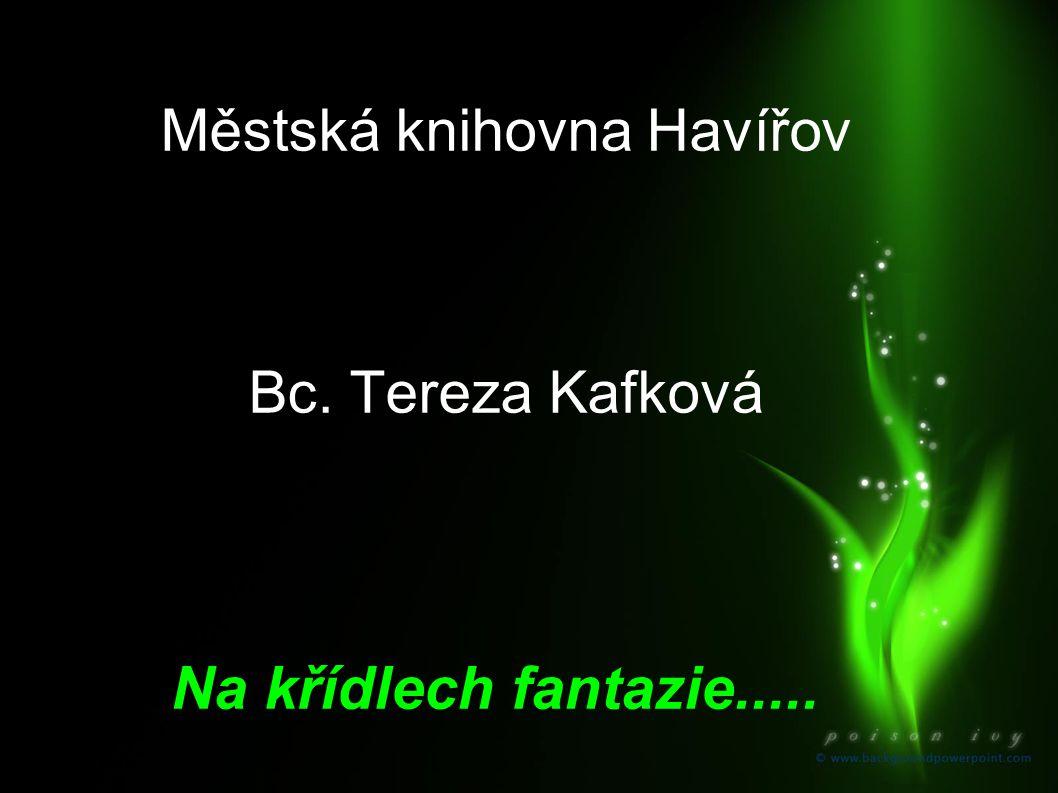 Městská knihovna Havířov Bc. Tereza Kafková Na křídlech fantazie.....