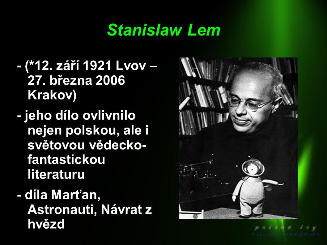 Stanislaw Lem - (*12. září 1921 Lvov – 27. března 2006 Krakov) - jeho dílo ovlivnilo nejen polskou, ale i světovou vědecko- fantastickou literaturu -